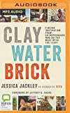 Clay, Water, Brick: Finding Inspiration from Entrepreneurs Who Do the Most With the Least