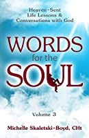 Words for the Soul Volume 3: Heaven-Sent Life Lessons & Conversations with God