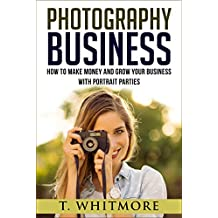 Amateur Photography: How To Make Money And Grow Your Business With Portrait Parties