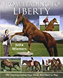From Leading to Liberty: 100 Training Games Your Horse Will Want to Play