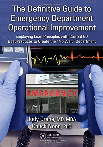 "Download The Definitive Guide to Emergency Department Operational Improvement: Employing Lean Principles with Current ED Best Practices to Create the ""No Wait"" Department 1439808406"