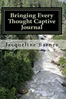 Bringing Every Thought Captive - Journal: Meditations with Him
