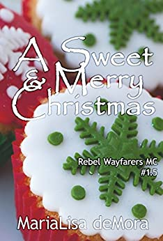 A Sweet & Merry Christmas: Rebel Wayfarers MC, #1.5 by [deMora, MariaLisa]