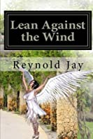 Lean Against the Wind (Seeds from Heaven)