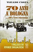 Settant'anni a Bologna... Chi 'era racconta