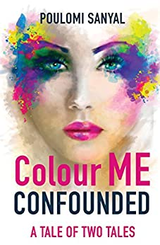Colour Me Confounded: A Tale of Two Tales by [Sanyal, Poulomi]
