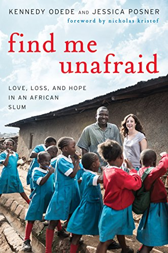 Find Me Unafraid: Love, Loss, and Hope in an African Slum (English Edition)