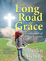 The Long Road to Grace: Confessions of a Slow Learner