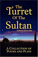 The Turret of the Sultan: A Collection of Poems and Plays