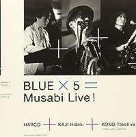 BLUE × 5 = MUSABI LIVE!