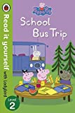 Peppa Pig: School Bus Trip - Read it yourself with Ladybird: Level 2 by LADYBIRD(1905-07-06)