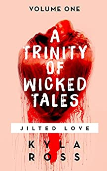 A Trinity of Wicked Tales: Volume One- Jilted Love by [Ross, Kyla]