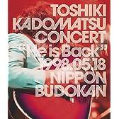 """TOSHIKI KADOMATSU CONCERT """"He is Back"""" 1998.05.18 日本武道館 [Blu-ray]"""