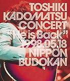 """TOSHIKI KADOMATSU CONCERT """"He is Back"""" 1998.05.18 日本武道館(初回生産…"""