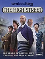 Turn Back Time - The High Street: 100 years of British life through the shop window