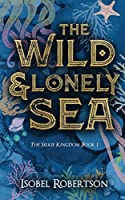 The Wild and Lonely Sea (The Selkie Kingdom)