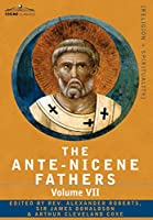 The Ante-nicene Fathers: the Writings of the Fathers Down to A.d. 325: Fathers of the Third and Fourth Century - Lactantius, Venantius, Asterius, Victorinus, Dionysius, Apostolic Teaching and Constitutions, Homily, Liturgies