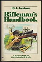 Rifleman's Handbook: A Shooter's Guide to Rifles, Reloading and   Results
