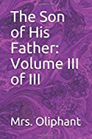 The Son of His Father: Volume III of III