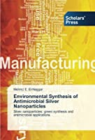Environmental Synthesis of Antimicrobial Silver Nanoparticles: Silver nanoparticles: green synthesis and antimicrobial applications