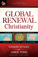 Global Renewal Christianity: Asia and Oceania: Spirit-Empowered Movements: Past, Present, and Future (Global Renewal Christianity; Spirit-Empowered Movements: Past, Present, and Future)