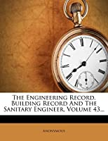 The Engineering Record, Building Record and the Sanitary Engineer, Volume 43...