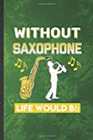 Without Saxophone Life Would Be Bb: Funny Blank Lined Music Teacher Lover Notebook/ Journal, Graduation Appreciation Gratitude Thank You Souvenir Gag Gift, Fashionable Graphic 110 Pages
