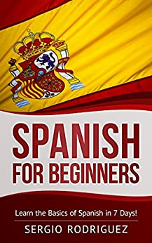 Spanish: for Beginners: Learn the Basics of Spanish in 7 Days by [Rodriguez, Sergio]