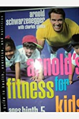 Arnold's Fitness for Kids Ages 6-10: A Guide to Health, Exercise, and Nutrition Hardcover