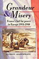 Grandeur And Misery: France's Bid for Power in Europe, 1914-1940 (Hodder Arnold Publication)