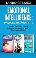 Emotional Intelligence: Includes 3 Manuscripts Cognitive Behavioral Therapy+ Emotional Intelligence at work+ Emotional Intelligence