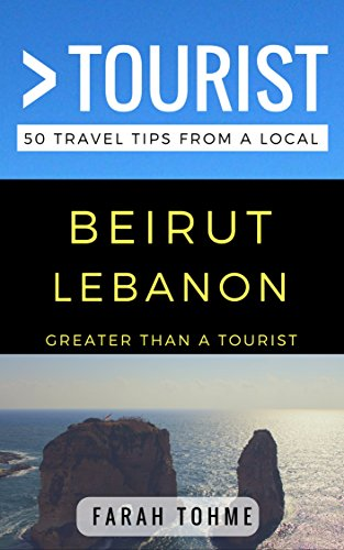 Greater Than a Tourist – Beirut Lebanon: 50 Travel Tips from a Local (English Edition)