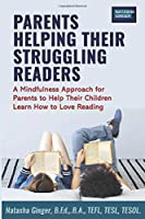 Parents Helping Their Struggling Readers: A Mindfulness Approach for Parents to Help Their Children Learn How to Love Reading: