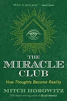 The Miracle Club: How Thoughts Become Reality by [Horowitz, Mitch]