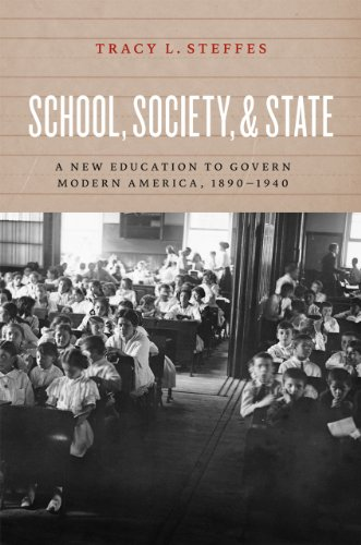 Download School, Society, and State: A New Education to Govern Modern America, 1890-1940 0226772098