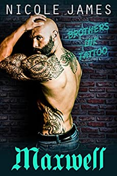 MAXWELL: Brothers Ink Tattoo (Brothers Ink Tattoo Series Book 2) by [James, Nicole]