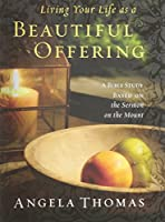 Living Your Life As a Beautiful Offering: A Bible Study Based on the Sermon on the Mount (Member Book)