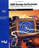 USB Design by Example: A Practical Guide to Building I/O Devices (Engineer-To-Engineer)