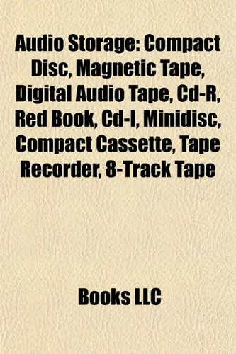 Audio Storage: Compact Disc, Magnetic Tape, Digital Audio Tape, CD-R, Red Book, CD-I, Minidisc, Compact Cassette, Tape Recorder, 8-Tr