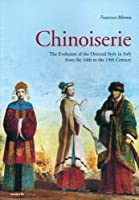 Chinoiserie: Evolution of the Oriental Style in Italy from the 14th to the 19th Century