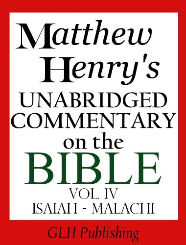 Download Matthew Henry's Unabridged Commentary on the Bible - Vol. IV (Isaiah - Malachi) (English Edition) B008PUL9ES
