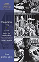Propaganda 1776: Secrets, Leaks, and Revolutionary Communications in Early America (Oxford Studies in American Literary History)