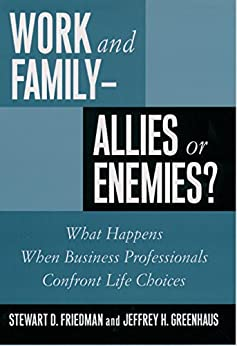 [Friedman, Stewart D., Greenhaus, Jeffrey H.]のWork and Family--Allies or Enemies?: What Happens When Business Professionals Confront Life Choices (English Edition)