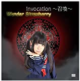 Invocation ~召喚~ / ワンダーストロベリー