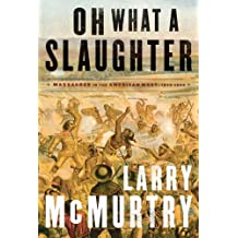 Oh What a Slaughter: Massacres in the American West: 1846 - 1890