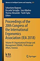 Proceedings of the 20th Congress of the International Ergonomics Association (IEA 2018): Volume IV: Organizational Design and Management (ODAM), Professional Affairs, Forensic (Advances in Intelligent Systems and Computing)