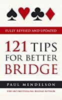 121 Tips For Better Bridge: Fully Revised and Updated