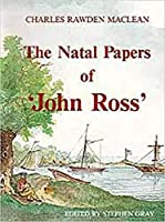 Natal Papers John Ross (Killie Campbell Africana Library Publications)