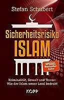 Sicherheitsrisiko Islam: Kriminalitaet, Gewalt und Terror: Wie der Islam unser Land bedroht