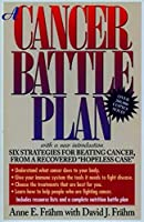 A Cancer Battle Plan: Six Strategies for Beating Cancer, from a Recovered Hopeless Case by Anne E. Frahm David J. Frahm(1997-12-29)